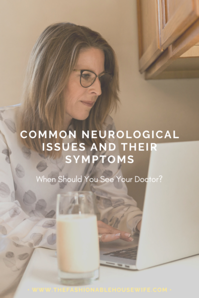 Common Neurological Issues And Their Symptoms: When Should You See Your Doctor?