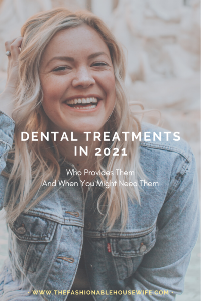Dental Treatments in 2021: Who Provides Them and When You Might Need Them
