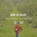 How To Enjoy The Great Outdoors This Fall