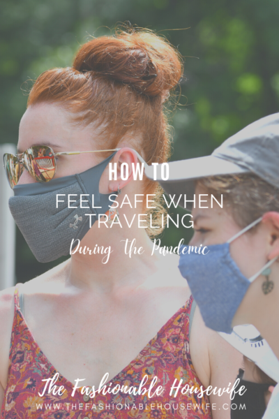 How To Feel Safe When Traveling During The Pandemic