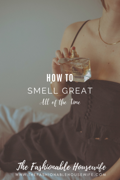 How To Smell Great All of the Time