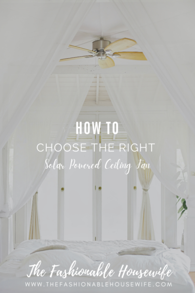 How to Choose the Right Solar Powered Ceiling Fan for Your Home?