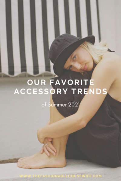 Our Favorite Accessory Trends of Summer 2021