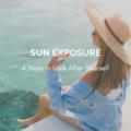 Sun Exposure: Top 4 Ways to Look After Yourself