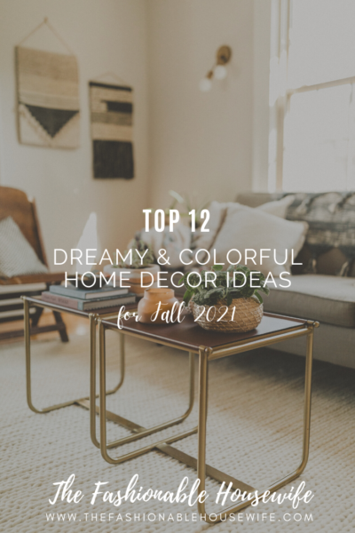 Top 12 Dreamy and Colorful Home Decor Ideas for Fall 2021