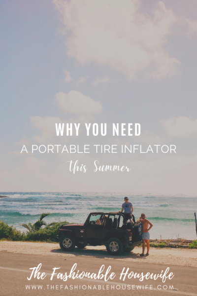 Why You Need a Portable Tire Inflator This Summer