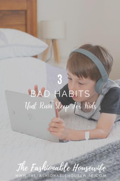 3 Bad Habits That Ruin Sleep For Kids