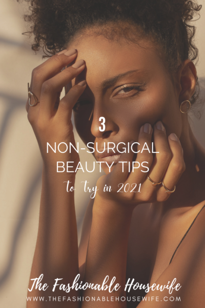 3 Non-Surgical Beauty Tips to Try in 2021