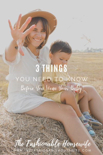 3 Things You Need To Know Before You Wean Your Baby