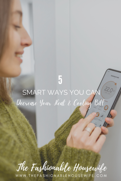 5 Smart Ways You Can Decrease Your Heat & Cooling Bill