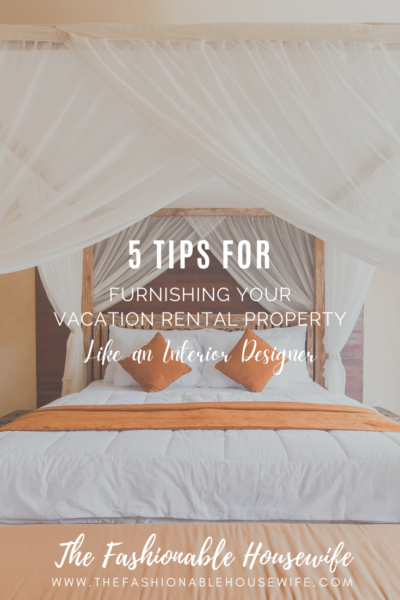5 Tips for Furnishing Your Vacation Rental Property Like an Interior Designer