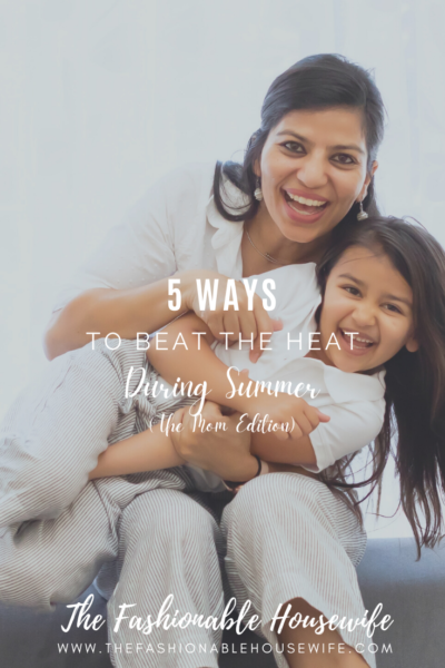 5 Ways to Beat the Heat During Summer (Mom Edition)