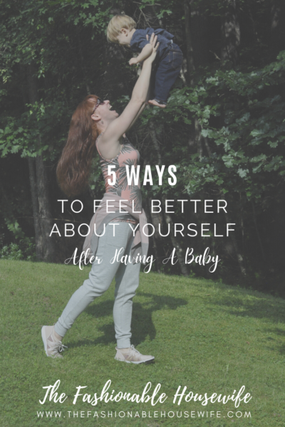 5 Ways to Feel Better About Yourself Postpartum