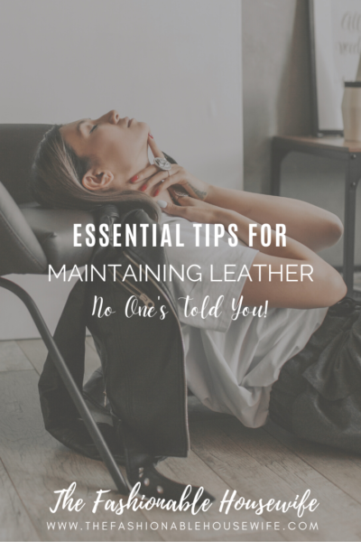 Essential Tips For Maintaining Leather No One's Told You!