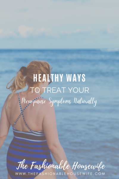 Healthy Ways to Treat Your Menopause Symptoms Naturally