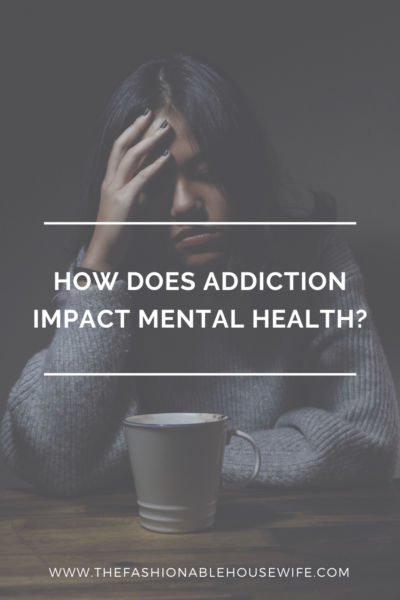 How Does Addiction Impact Mental Health?