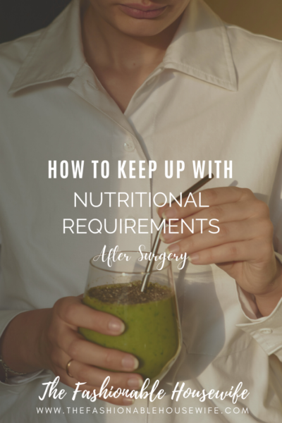 How To Keep Up With The Nutritional Requirements After Surgery