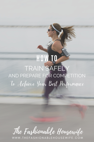 How To Train Safely and Prepare For Competition To Achieve Your Best Performance
