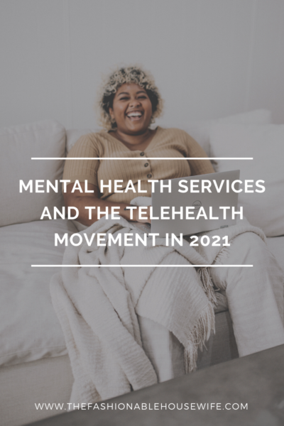 Mental Health Services and The Telehealth Movement in 2021