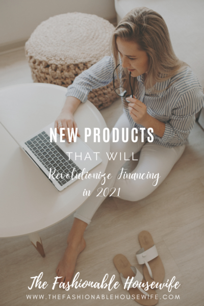 New Products That Will Revolutionize Financing in 2021