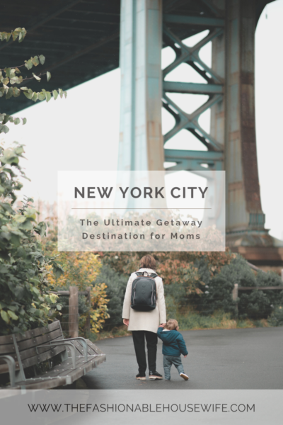 New York City: The Ultimate Getaway Destination for Moms