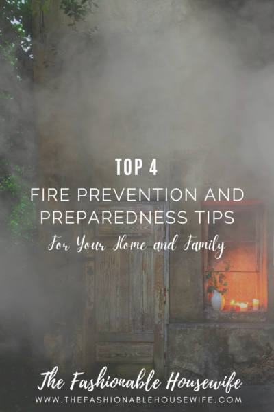 Top 4 Fire Prevention and Preparedness Tips for Your Home and Family