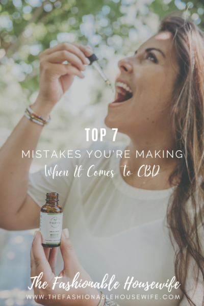 Top 7 Mistakes You're Making When It Comes To CBD