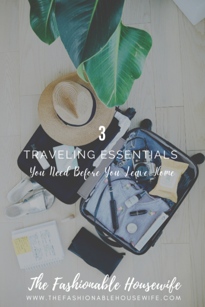 3 Traveling Essentials You Need Before You Leave Home