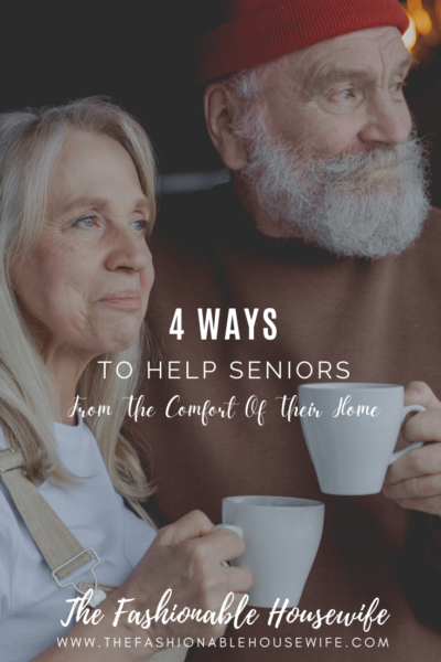 4 Ways To Help Seniors From The Comfort Of Their Home