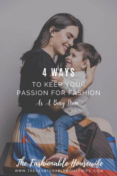 4 Ways To Keep Your Passion For Fashion As A Busy Mom