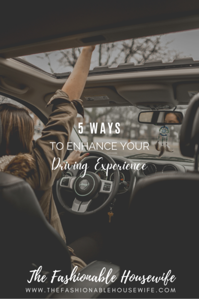 5 Ways To Enhance Your Driving Experience