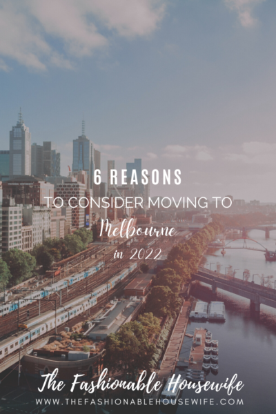 6 Reasons to Consider Moving to Melbourne in 2022