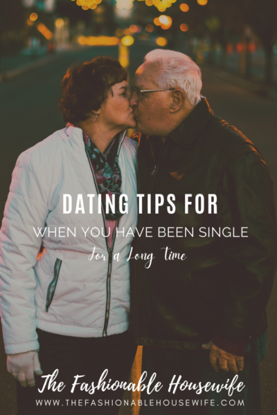 Dating Tips For When You Have Been Single for a Long Time