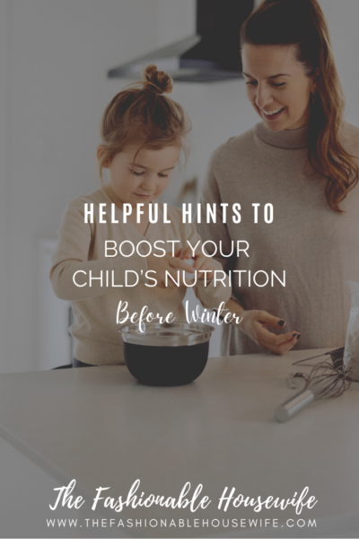 Helpful Hints To Boost Your Child's Nutrition Before Winter