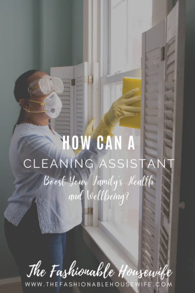 How Can a Cleaning Assistant Boost Your Family's Health and Wellbeing?