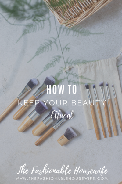 How To Keep Your Beauty Ethical