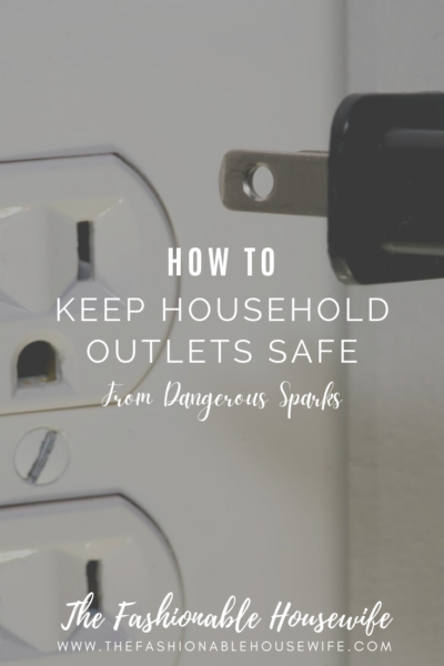 How to Keep Household Outlets Safe From Dangerous Sparks